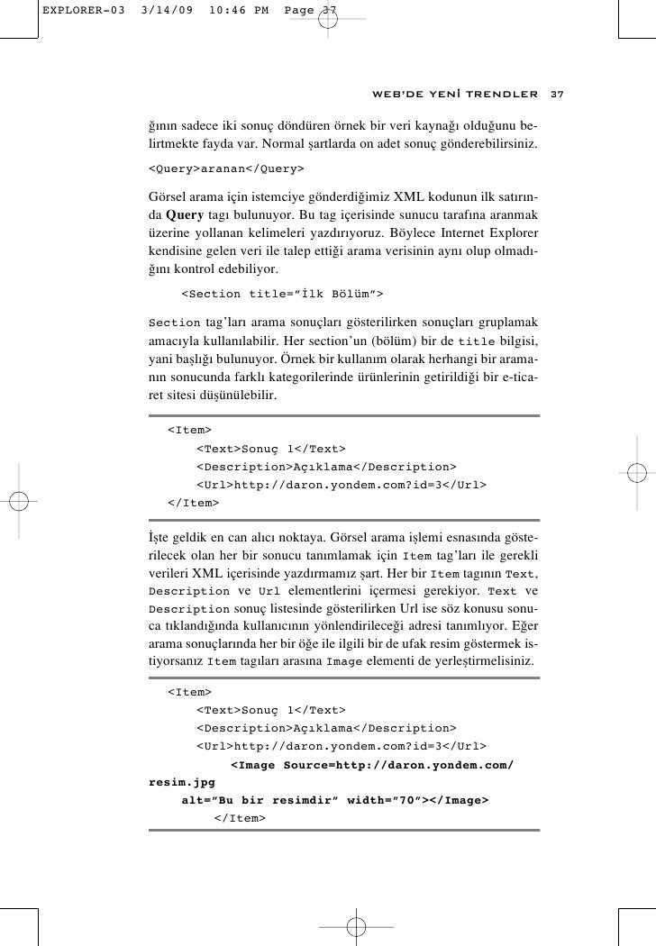 WEB'DE YEN‹ TRENDLER               37  ¤›n›n sadece iki sonuç döndüren örnek bir veri kayna¤› oldu¤unu be- lirtmekte fayda...