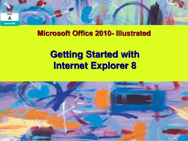 Microsoft Office 2010- Illustrated   Getting Started with   Internet Explorer 8