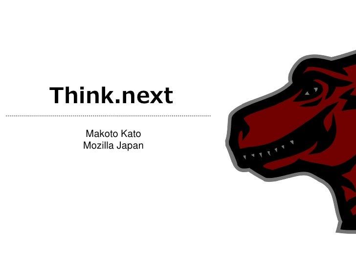 Think.next   Makoto Kato   Mozilla Japan