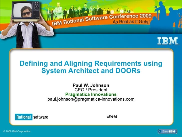 Defining and Aligning Requirements using System Architect and DOORs Paul W. Johnson CEO / President Pragmatica Innovations...