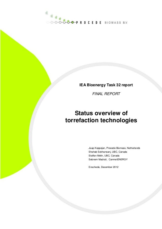 IEA Bioenergy Task 32 report FINAL REPORT Status overview of torrefaction technologies Jaap Koppejan, Procede Biomass, Net...