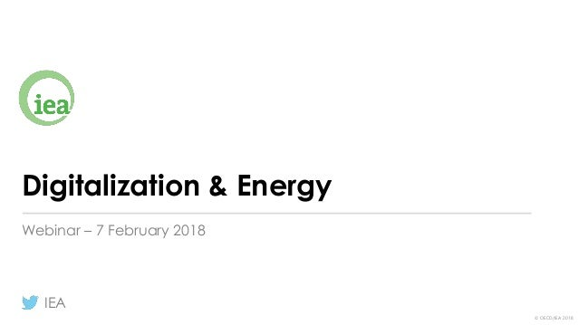 © OECD/IEA 2018 Digitalization & Energy Webinar – 7 February 2018 IEA