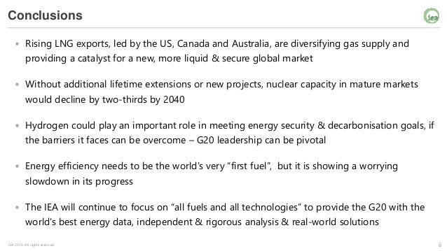 6IEA 2019. All rights reserved. Conclusions • Rising LNG exports, led by the US, Canada and Australia, are diversifying ga...