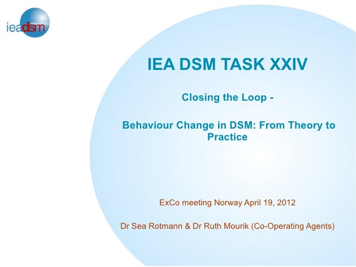 IEA DSM TASK XXIV               Closing the Loop -Behaviour Change in DSM: From Theory to               Practice         E...