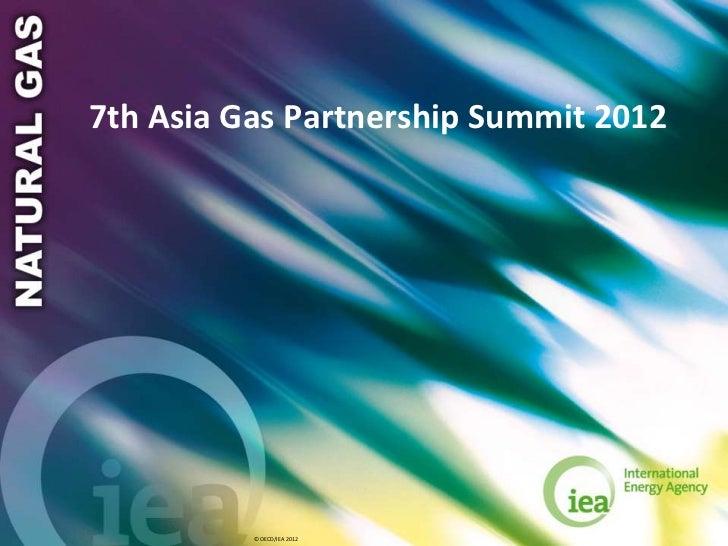 7th Asia Gas Partnership Summit 2012          © OECD/IEA 2012
