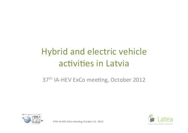 Hybrid and electric vehicle     ac0vi0es in Latvia 37th IA-‐HEV ExCo mee0ng, October 2012    ...