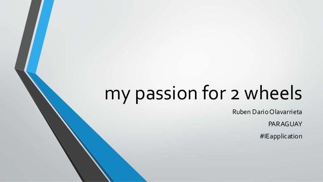 my passion for 2 wheels Ruben Dario Olavarrieta PARAGUAY #IEapplication