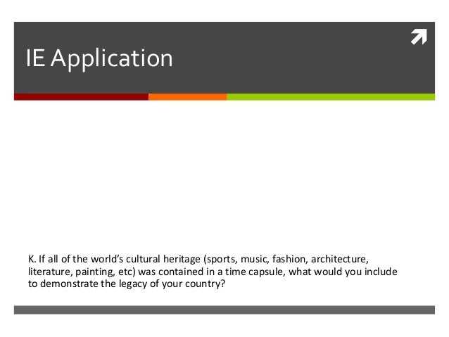 IE Application  K. If all of the world's cultural heritage (sports, music, fashion, architecture, literature, painting, et...