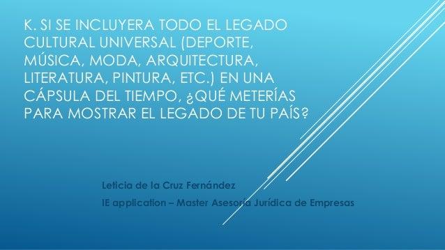 K. SI SE INCLUYERA TODO EL LEGADO CULTURAL UNIVERSAL (DEPORTE, MÚSICA, MODA, ARQUITECTURA, LITERATURA, PINTURA, ETC.) EN U...