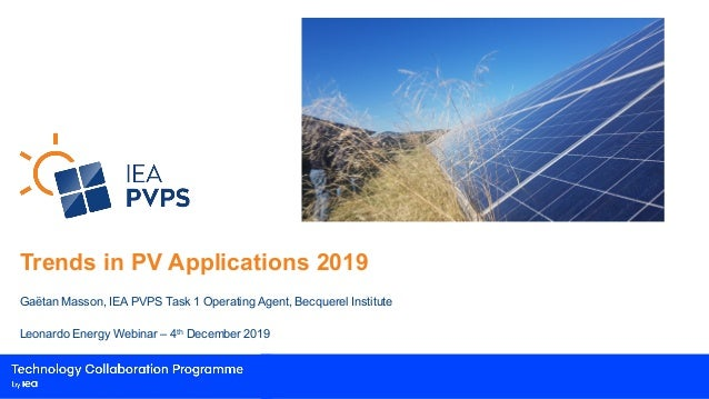 Trends in PV Applications 2019 Gaëtan Masson, IEA PVPS Task 1 Operating Agent, Becquerel Institute Leonardo Energy Webinar...