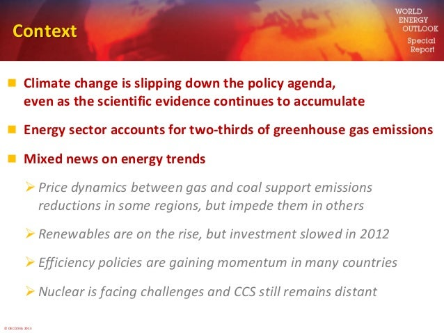 © OECD/IEA 2013Context Climate change is slipping down the policy agenda,even as the scientific evidence continues to acc...