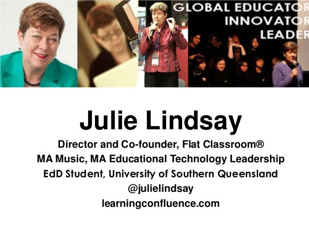 Julie Lindsay Director and Co-founder, Flat Classroom® MA Music, MA Educational Technology Leadership EdD Student, Univers...