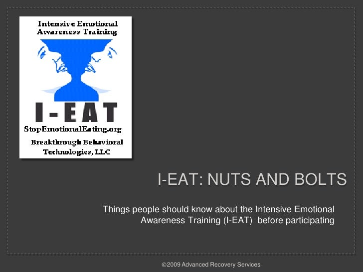 I-eat: nuts and bolts<br />Things people should know about the Intensive Emotional Awareness Training (I-EAT)  before part...
