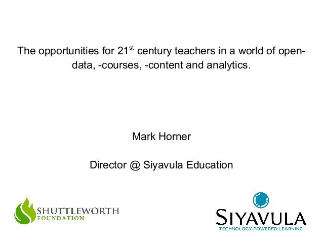 The opportunities for 21st century teachers in a world of opendata, -courses, -content and analytics.  Mark Horner Directo...