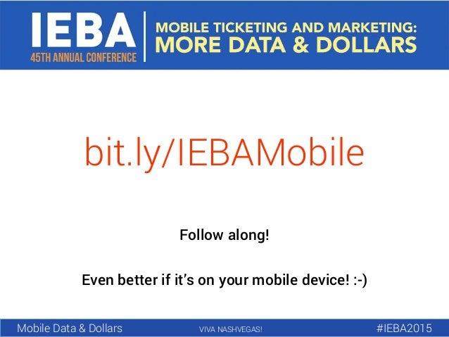 Mobile Data & Dollars VIVA NASHVEGAS! #IEBA2015 bit.ly/IEBAMobile Follow along! Even better if it's on your mobile device!...