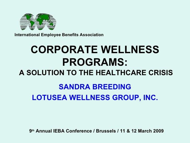 CORPORATE WELLNESS PROGRAMS:  A SOLUTION TO THE HEALTHCARE CRISIS SANDRA BREEDING LOTUSEA WELLNESS GROUP, INC. Internation...