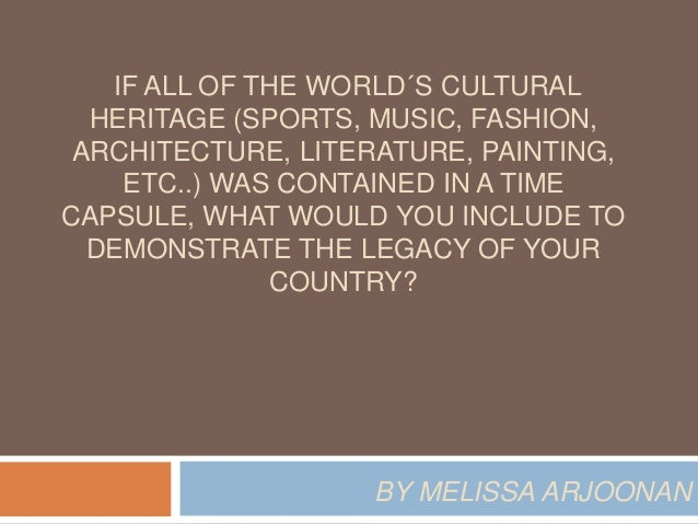 IF ALL OF THE WORLD´S CULTURAL  HERITAGE (SPORTS, MUSIC, FASHION,  ARCHITECTURE, LITERATURE, PAINTING,  ETC..) WAS CONTAIN...