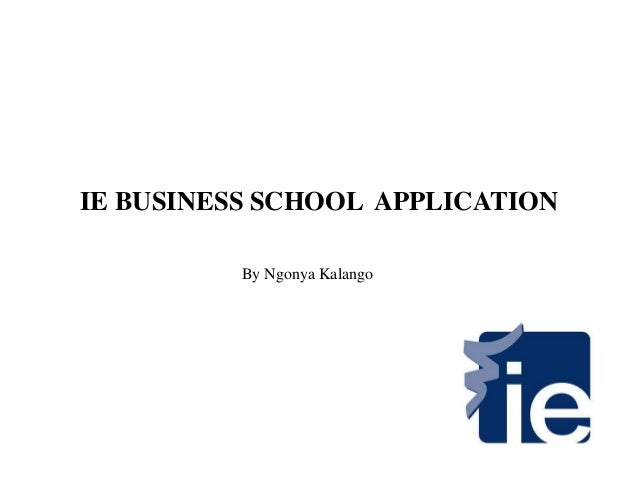 ie business school admission essays The ie masters in management essays & tips are aimed towards providing you with a brief analysis of what ie business school is expecting via its 2017 application essays, and how you can improve your chances by giving them just that.