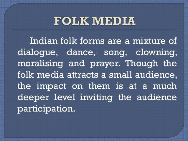  The Familiarity, Personal contact, Common Language, Intelligibility, Credibility and Acceptance make the folk media univ...
