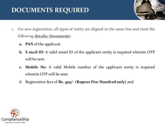 DOCUMENTS REQUIRED 1. For new registration, all types of entity are aligned in the same line and need the following detail...