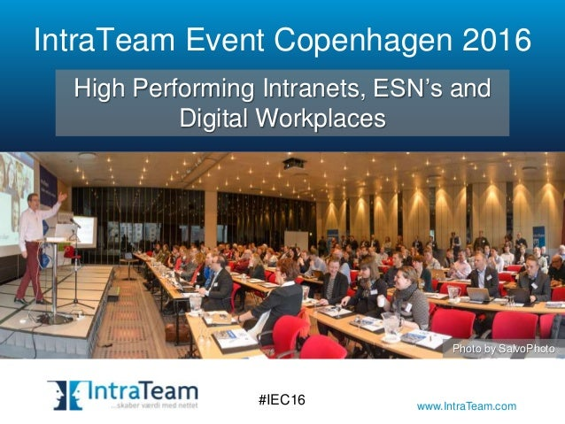 www.IntraTeam.com IntraTeam Event Copenhagen 2016 #IEC16 High Performing Intranets, ESN's and Digital Workplaces Photo by ...