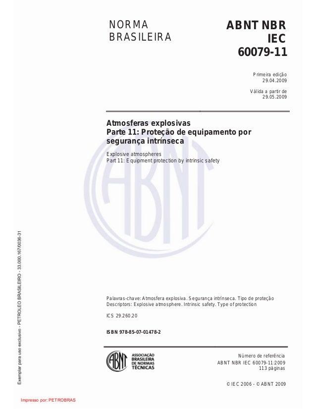 © IEC 2006 - © ABNT 2009 NORMA BRASILEIRA ABNT NBR IEC 60079-11 Primeira edição 29.04.2009 Válida a partir de 29.05.2009 A...
