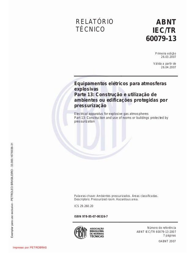 ©ABNT 2007 RELATÓRIO TÉCNICO ABNT IEC/TR 60079-13 Primeira edição 26.03.2007 Válida a partir de 26.04.2007 Equipamentos el...