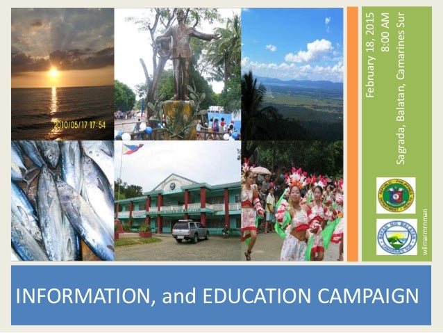 INFORMATION, and EDUCATION CAMPAIGN February18,2015 8:00AM Sagrada,Balatan,CamarinesSur Republic of the Philippines DEPART...