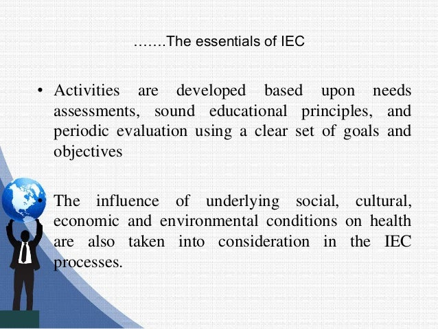 …….The essentials of IEC • Activities are developed based upon needs assessments, sound educational principles, and period...