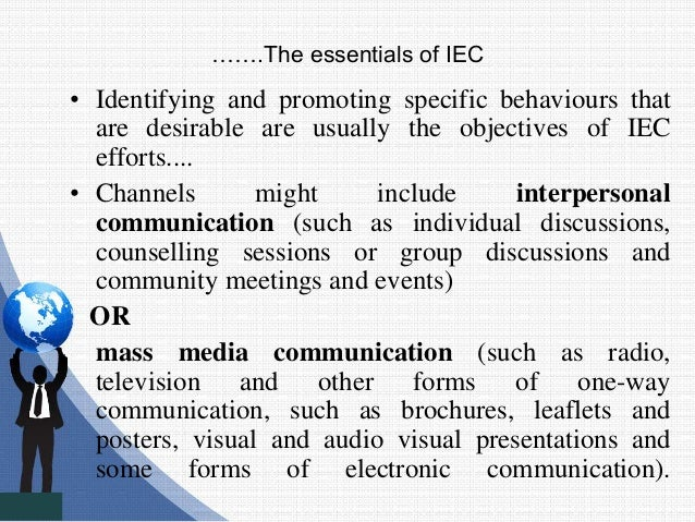 …….The essentials of IEC • Identifying and promoting specific behaviours that are desirable are usually the objectives of ...