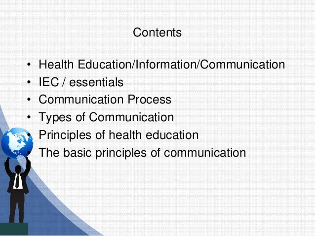 Contents • Health Education/Information/Communication • IEC / essentials • Communication Process • Types of Communication ...