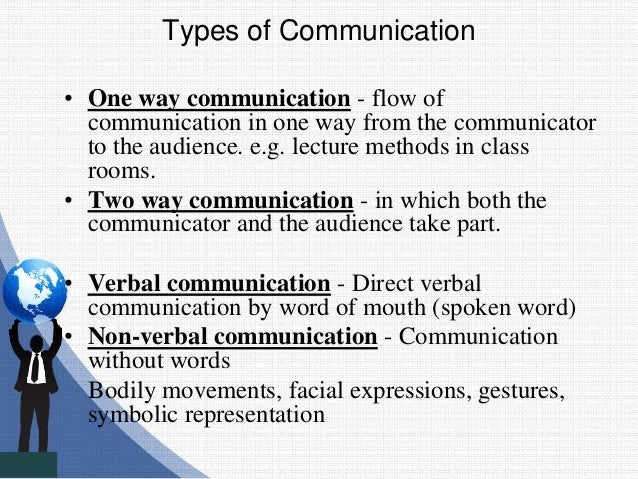Types of Communication • One way communication - flow of communication in one way from the communicator to the audience. e...