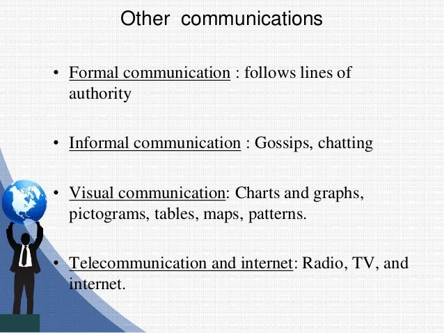 Other communications • Formal communication : follows lines of authority • Informal communication : Gossips, chatting • Vi...