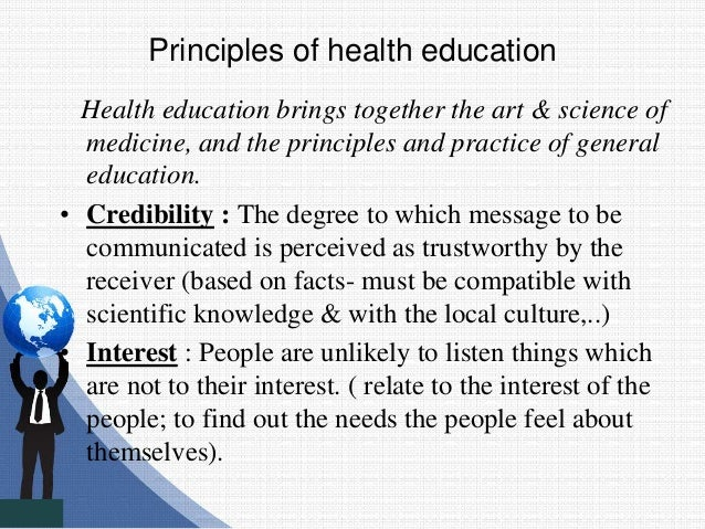 Principles of health education Health education brings together the art & science of medicine, and the principles and prac...