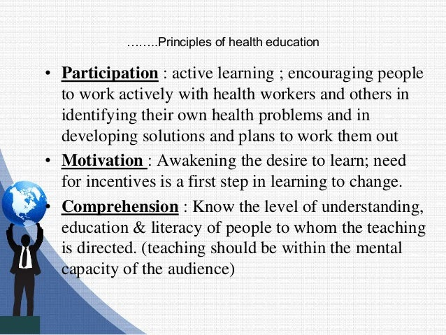 ……..Principles of health education • Participation : active learning ; encouraging people to work actively with health wor...