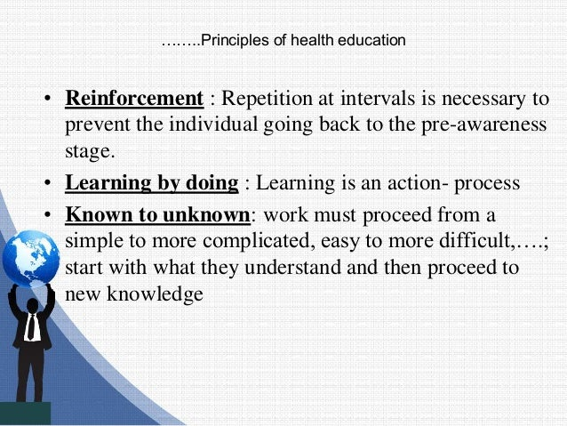 ……..Principles of health education • Reinforcement : Repetition at intervals is necessary to prevent the individual going ...