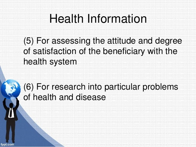 (5) For assessing the attitude and degree of satisfaction of the beneficiary with the health system (6) For research into ...
