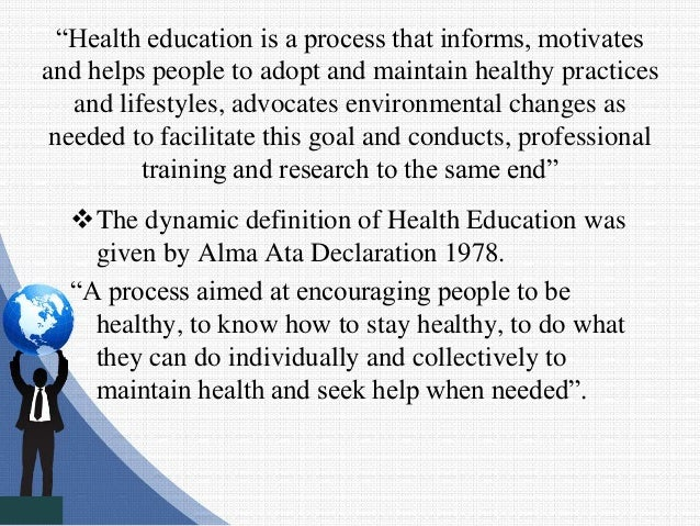 """""""Health education is a process that informs, motivates and helps people to adopt and maintain healthy practices and lifest..."""