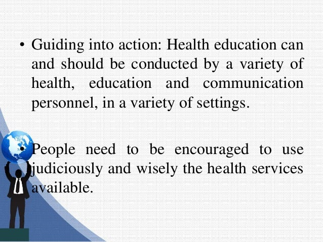 • Guiding into action: Health education can and should be conducted by a variety of health, education and communication pe...