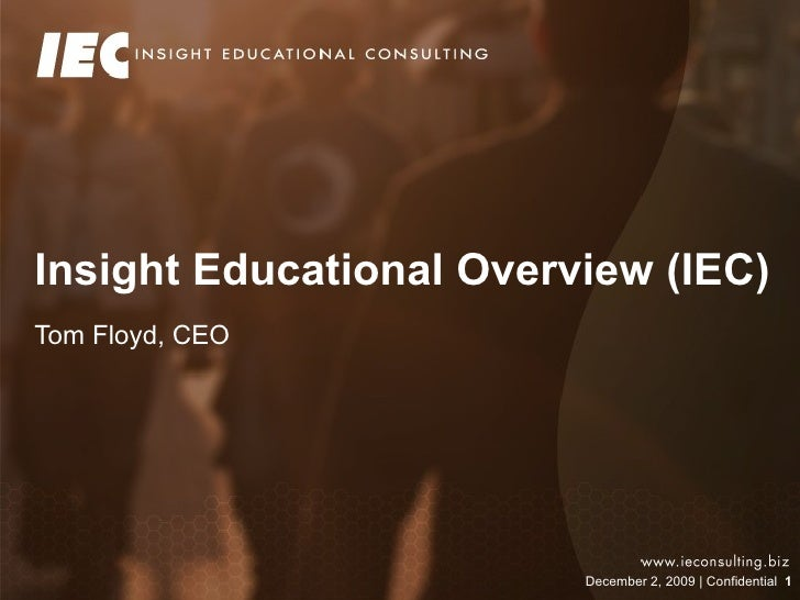 Insight Educational Overview (IEC) Tom Floyd, CEO