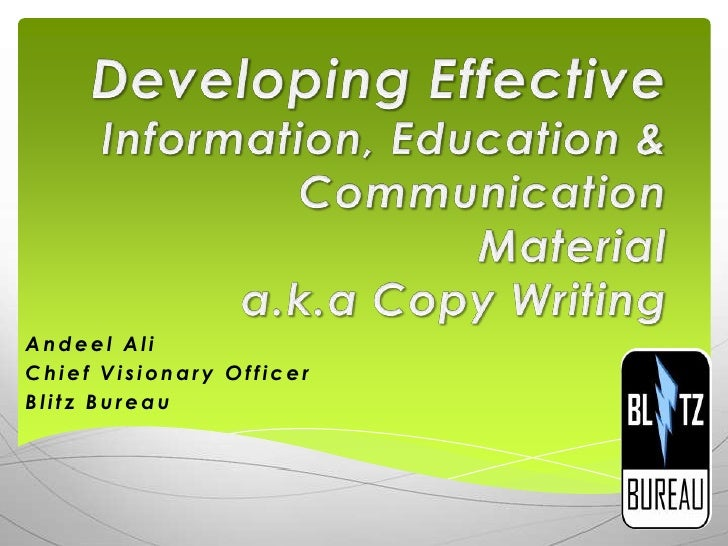 Developing EffectiveInformation, Education & Communication Materiala.k.a Copy Writing<br />Andeel Ali<br />Chief Visionary...