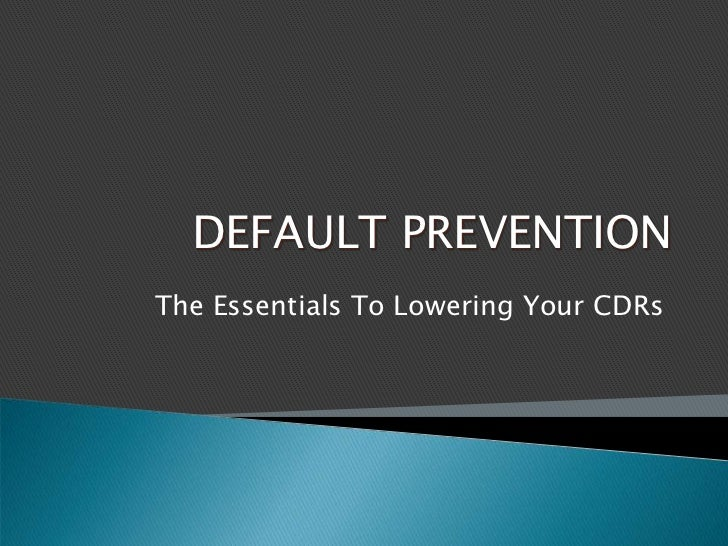 DEFAULT PREVENTION<br />The Essentials To Lowering Your CDRs<br />