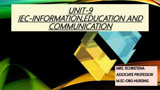 UNIT-9 IEC-INFORMATION,EDUCATION AND COMMUNICATION