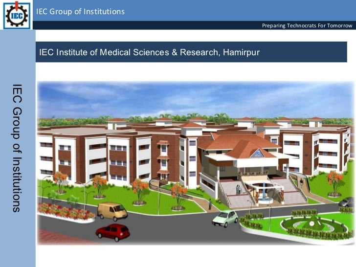 IEC Group of Institutions IEC Institute of Medical Sciences & Research, Hamirpur  IEC Group of Institutions Preparing Tech...