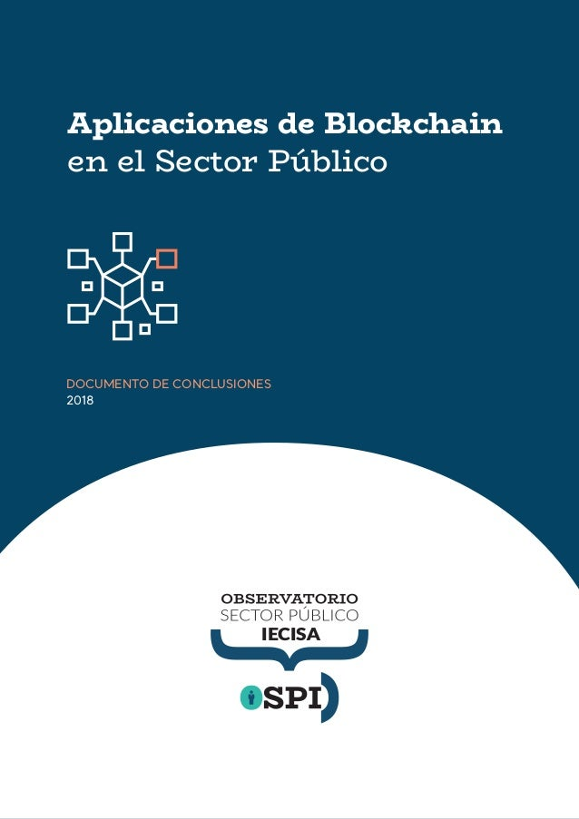 Aplicaciones de Blockchain en el Sector Público DOCUMENTO DE CONCLUSIONES 2018 IECISA