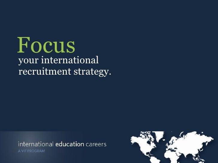 your international recruitment strategy. Focus