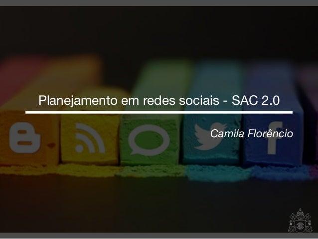 Camila Florêncio Planejamento em redes sociais - SAC 2.0