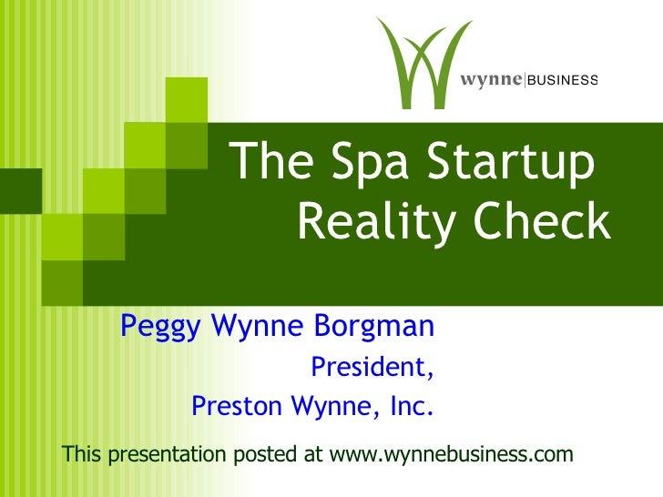 The Spa Startup  Reality Check Peggy Wynne Borgman President, Preston Wynne, Inc. This presentation posted at www.wynnebus...
