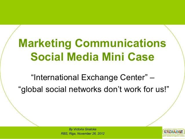 "Marketing Communications Social Media Mini Case ""International Exchange Center"" – ""global social networks don't work for u..."