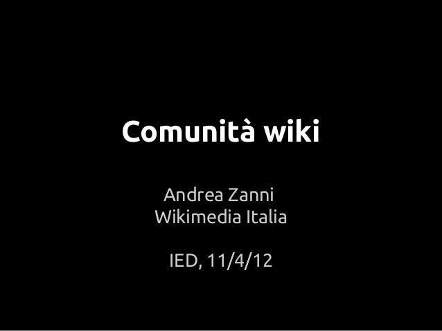 Comunità wikiAndrea ZanniWikimedia ItaliaIED, 11/4/12